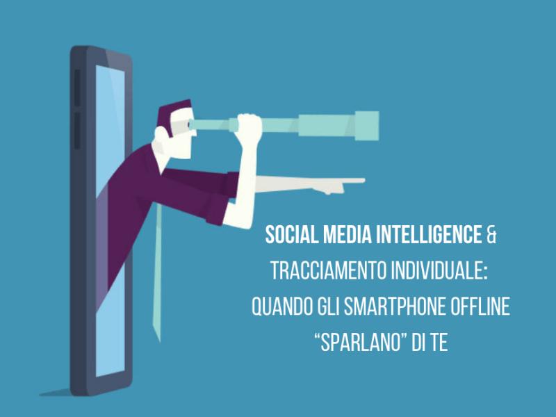 """Social Media Intelligence e Tracciamento Individuale: Quando gli smartphone offline """"sparlano"""" di te"""
